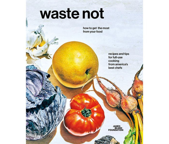 """""""Waste Not"""" by Tom Colicchio and the James Beard Foundation"""