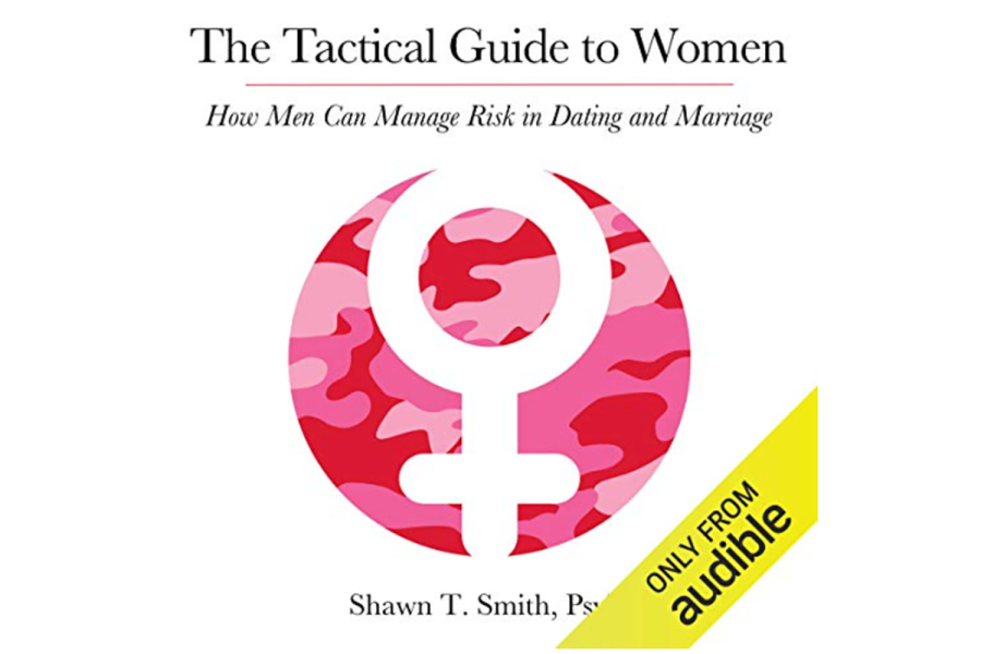 The Tactical Guide to Women: How Men Can Manage Risk in Dating and Marriage by Shawn Smith