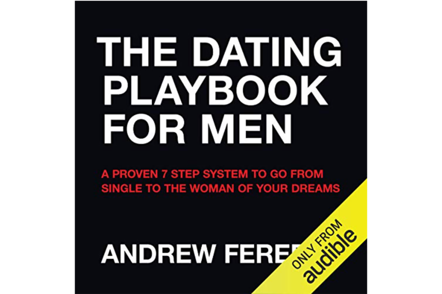 The Dating Playbook For Men: A Proven 7 Step System To Go From Single To The Woman Of Your Dreams by Andrew Ferebee
