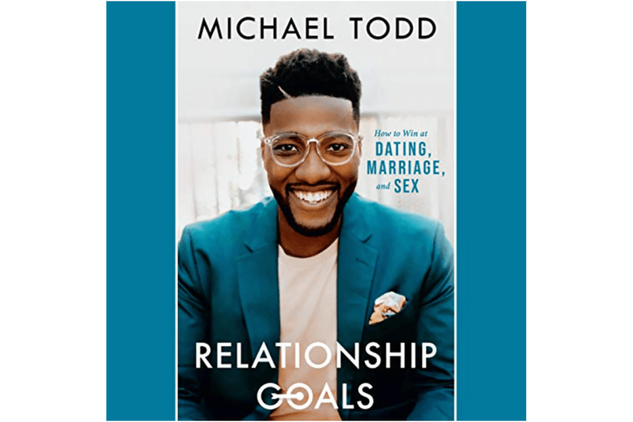 Relationship Goals: How to Win at Dating, Marriage, and Sex by Michael Todd