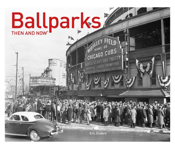 Ballparks Then and Now by Eric Enders