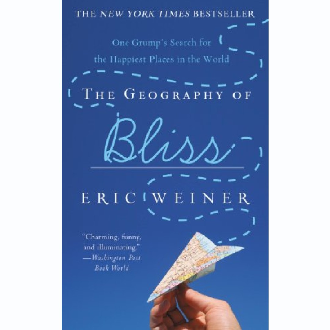'The Geography of Bliss: One Grump's Search for the Happiest Places in the World' by Eric Weiner