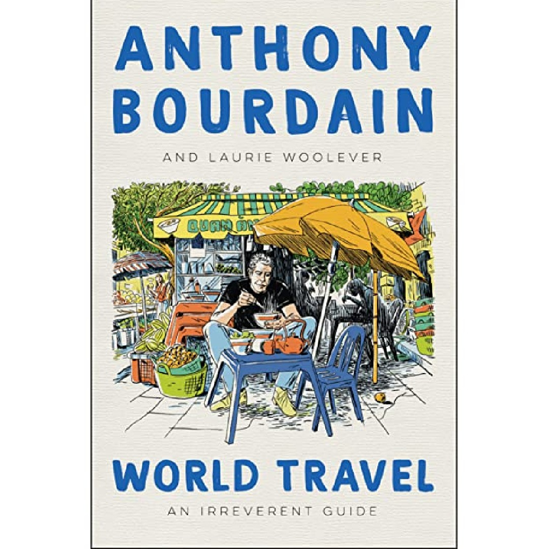 'World Travel: An Irreverent Guide' by Anthony Bourdain and Laurie Woolever