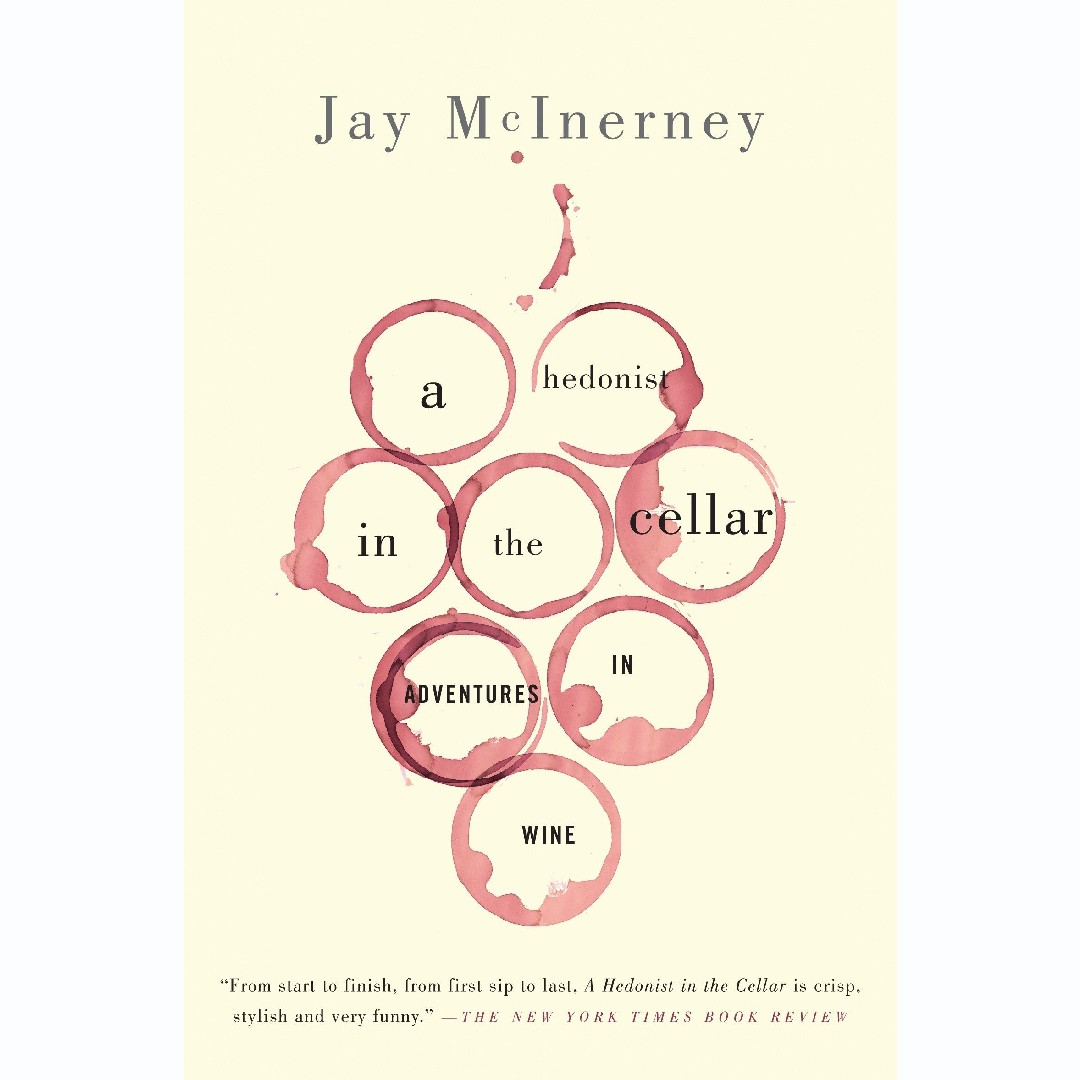 'A Hedonist in the Cellar: Adventures in Wine' by Jay McInerney