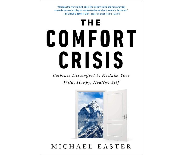 The Comfort Crisis: Embrace Discomfort To Reclaim Your Wild, Happy, Healthy Self by Michael Easter