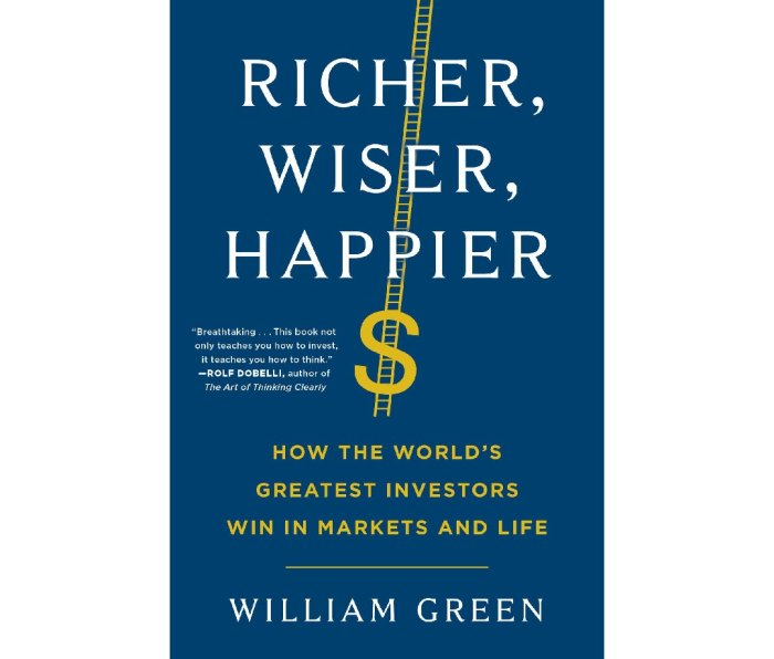 Richer, Wiser, Happier: How the World's Greatest Investors Win in Markets and Life by William Green