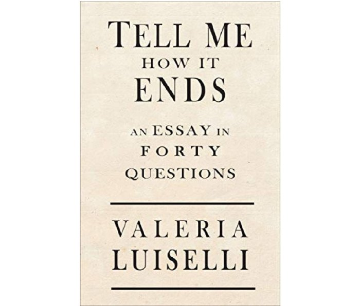 Tell Me How It Ends: An Essay in 40 Questions by Valeria Luiselli