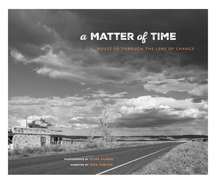 A Matter of Time: Route 66 through the Lens of Change by Ellen Klinkel (photographer) and Nick Gerlich (author)