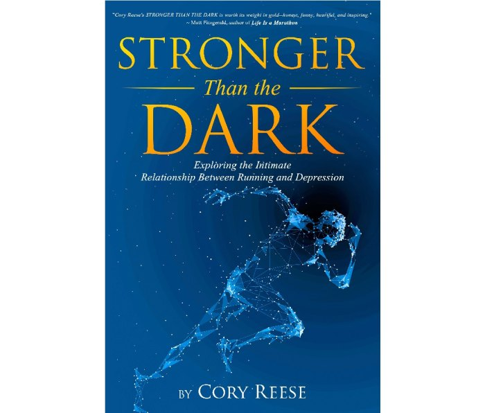 Stronger Than The Dark: Exploring the Intimate Relationship Between Running and Depression by Cory Reese