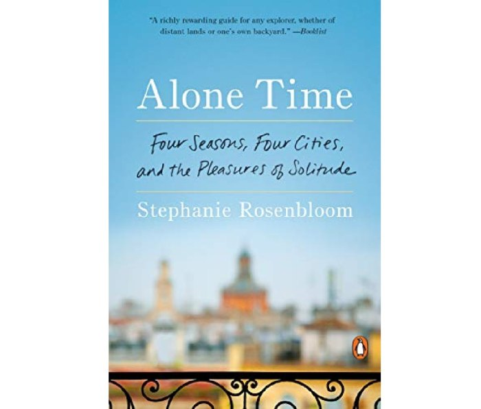 Alone Time: Four Seasons, Four Cities, and the Pleasures of Solitude by Stephanie Rosenbloom