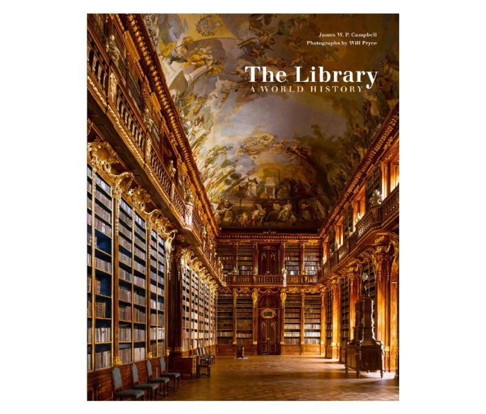 The Library: A World History by James W. P. Cambell (author) and Will Pryce (photographer)