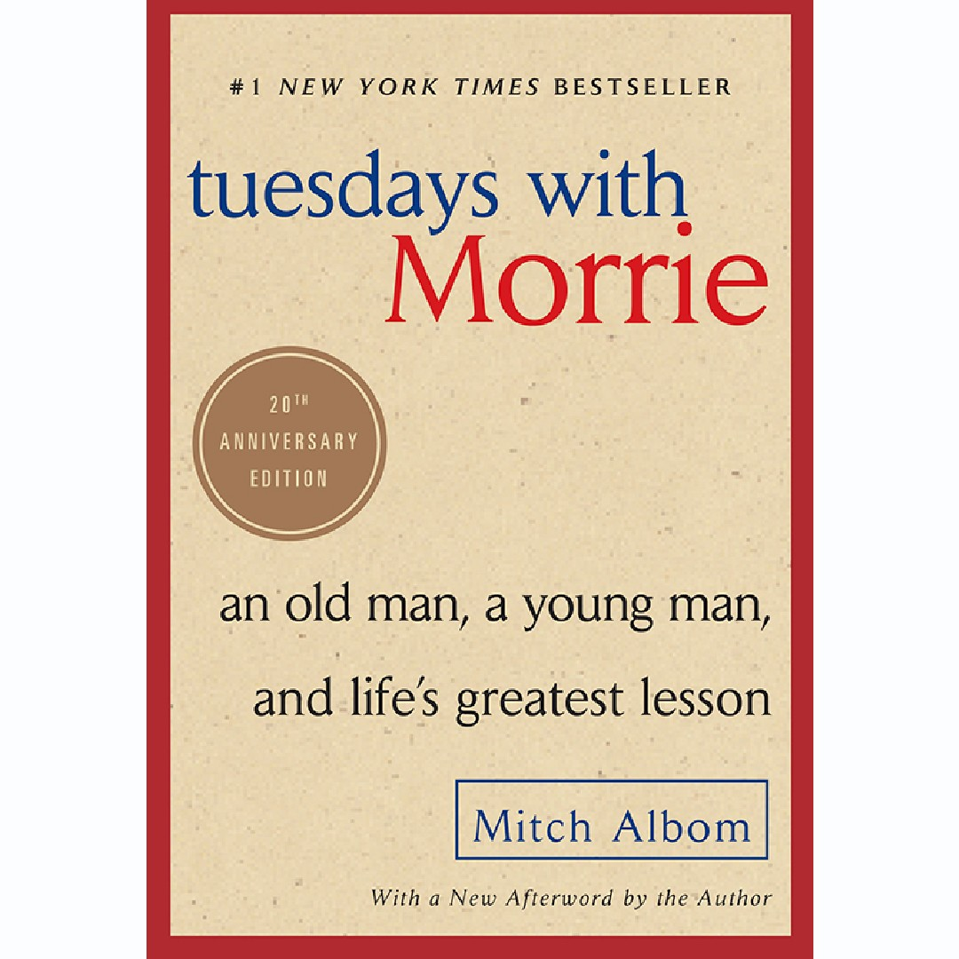 'Tuesdays with Morrie: An Old Man, a Young Man, and Life's Greatest Lesson, 20th Anniversary Edition'by Mitch Albom