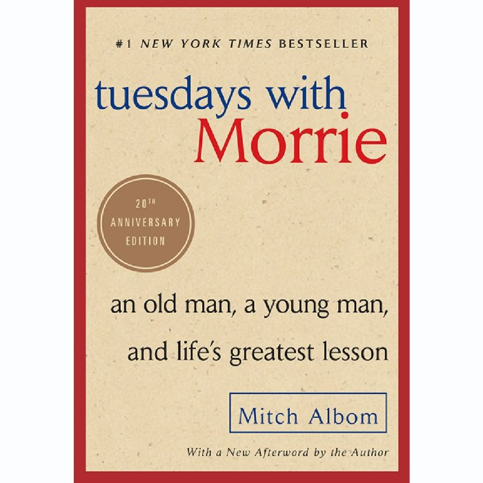 'Tuesdays with Morrie: An Old Man, a Young Man, and Life's Greatest Lesson, 20th Anniversary Edition' by Mitch Albom