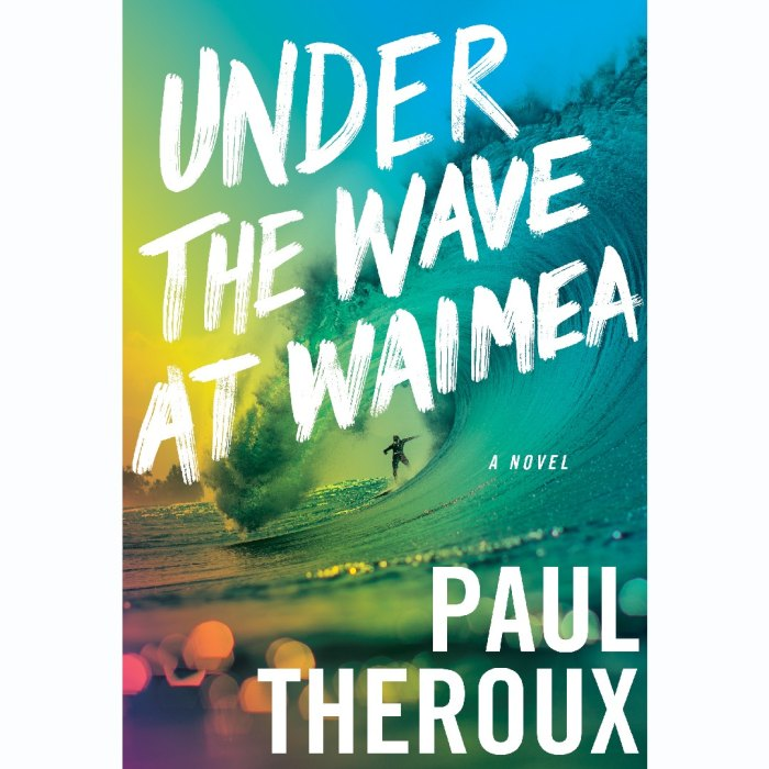 'Under the Wave at Waimea' by Paul Theroux