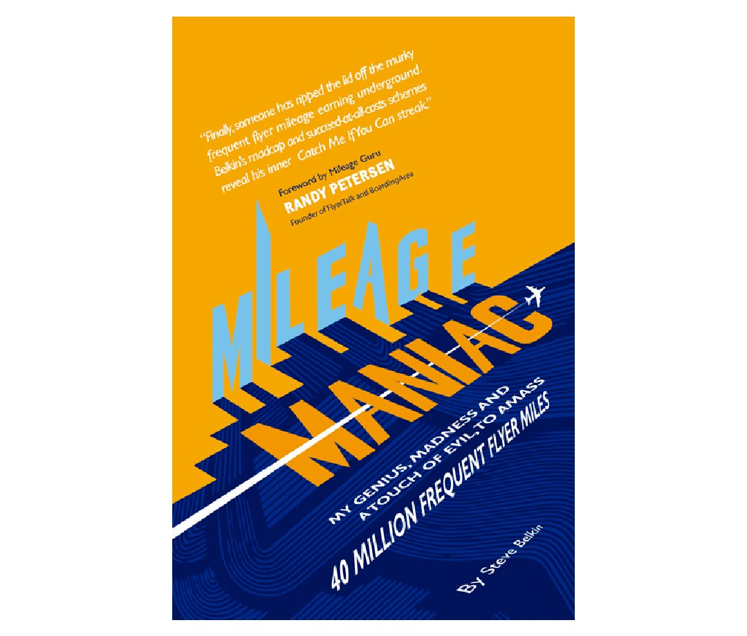 The book cover for Mileage Maniac: My Genius, Madness And A Touch Of Evil To Amass 40 Million Frequent Flyer Miles by Steve Belkin