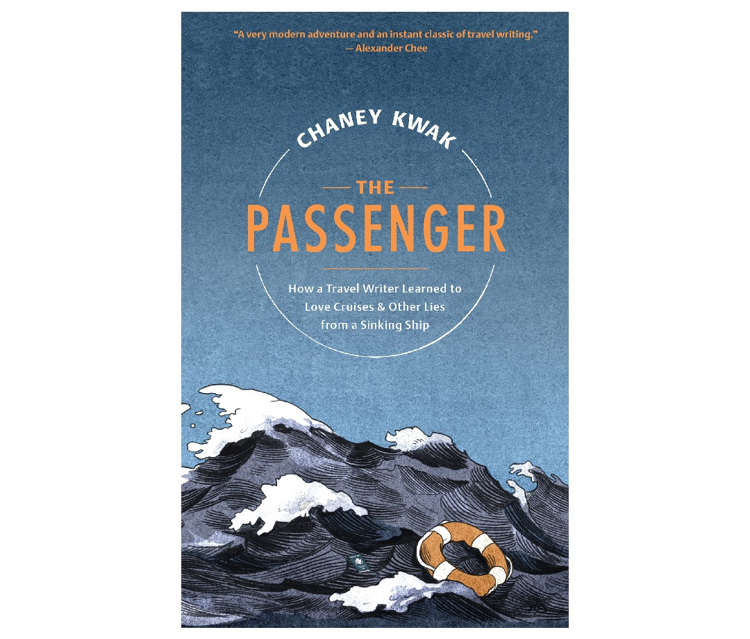 The book cover for The Passenger: How a Travel Writer Learned to Love Cruises & Other Lies from a Sinking Ship by Chaney Kwak