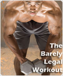 The Barely Legal Workout