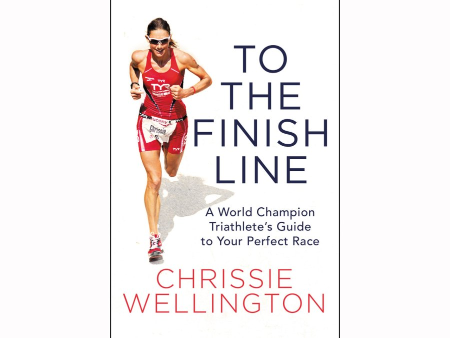 To the Finish Line: A World Champion Triathlete's Guide to Your Perfect Race by Chrissie Wellington
