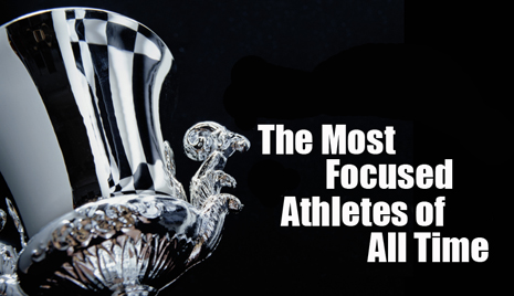The Most Focused Athletes of All Time