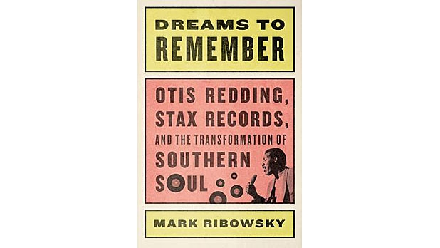 mj-618_348_dreams-to-remember-otis-redding-stax-records-and-the-transformation-of-southern-soul-mark-ribowsky-liveright-the-35-best-books-of-2015