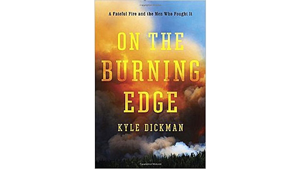 mj-618_348_on-the-burning-edge-a-fateful-fire-and-the-men-who-fought-it-kyle-dickman-ballantine-the-35-best-books-of-2015
